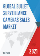 Global Bullet Surveillance Cameras Sales Market Report 2021