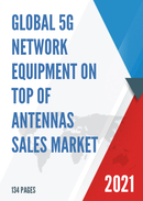 Global 5G Network Equipment on Top of Antennas Sales Market Report 2021