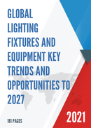 Global Lighting Fixtures and Equipment Key Trends and Opportunities to 2027