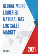 Global Micro Liquefied Natural Gas LNG Sales Market Report 2021
