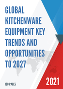 Global Kitchenware Equipment Key Trends and Opportunities to 2027