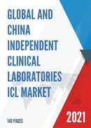 Global and China Independent Clinical Laboratories ICL Market Insights Forecast to 2027