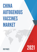 China Autogenous Vaccines Market Report Forecast 2021 2027