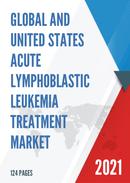 Global and United States Acute Lymphoblastic Leukemia Treatment Market Size Status and Forecast 2021 2027