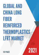 Global and China Long Fiber Reinforced Thermoplastics LFRT Market Insights Forecast to 2027