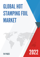 Global Hot Stamping Foil Market Size Manufacturers Supply Chain Sales Channel and Clients 2021 2027