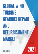 Global Wind Turbine Gearbox Repair and Refurbishment Market Size Status and Forecast 2021 2027