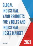 Global Industrial Yarn Products for V Belts and Industrial Hoses Market Size Status and Forecast 2021 2027