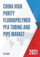 China High Purity Fluoropolymer PFA Tubing and Pipe Market Report Forecast 2021 2027