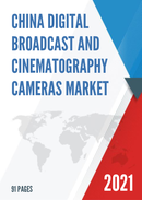 China Digital Broadcast and Cinematography Cameras Market Report Forecast 2021 2027