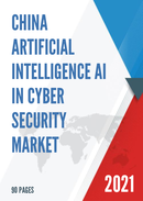 China Artificial Intelligence AI in Cyber Security Market Report Forecast 2021 2027