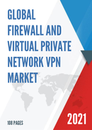 Global Firewall And Virtual Private Network VPN Market Size Status and Forecast 2021 2027