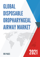 Global Disposable Oropharyngeal Airway Market Research Report 2021
