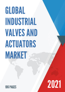 Global Industrial Valves and Actuators Market Size Status and Forecast 2021 2027
