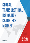 Global Transurethral Irrigation Catheters Market Research Report 2021