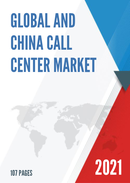 Global and China Call Center Market Size Status and Forecast 2021 2027