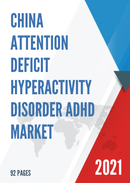 China Attention Deficit Hyperactivity Disorder ADHD Market Report Forecast 2021 2027