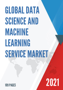 Global Data Science and Machine Learning Service Market Size Status and Forecast 2021 2027