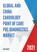 Global and China Cardiology Point of Care POC Diagnostics Market Size Status and Forecast 2021 2027