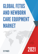 Global Fetus and Newborn Care Equipment Market Size Status and Forecast 2021 2027