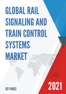 Global Rail Signaling and Train Control Systems Market Size Status and Forecast 2021 2027