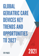 Global Geriatric Care Devices Key Trends and Opportunities to 2027