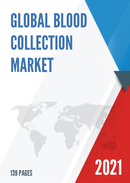 Global Blood Collection Market Size Manufacturers Supply Chain Sales Channel and Clients 2021 2027