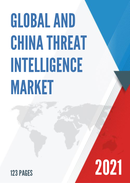 Global and China Threat Intelligence Market Size Status and Forecast 2021 2027