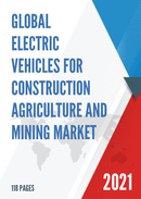 Global Electric Vehicles for Construction Agriculture and Mining Market Size Manufacturers Supply Chain Sales Channel and Clients 2021 2027