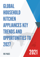 Global Household Kitchen Appliances Key Trends and Opportunities to 2027